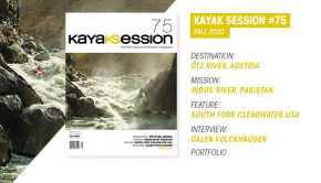 Contents for kayak Session mag #75 MISSION: PROGRESSION ON THE INDUS - FACE TO FACE WITH MALUPA DESTINATION: THE ÖTZ - POWERED BY GLACIERS FEATURE: THE SOUTHFORK CLEARWATER - LEGEND OF THE GOLDEN CANYON INTERVIEW: GALEN VOLCKAUSEN